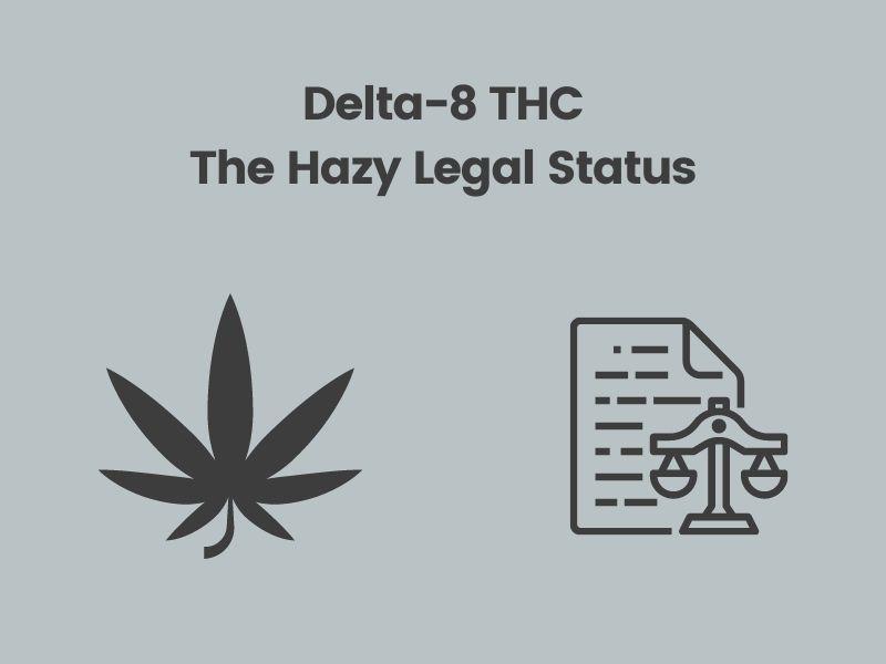 Delta-8 THC – The Hazy Legal Status